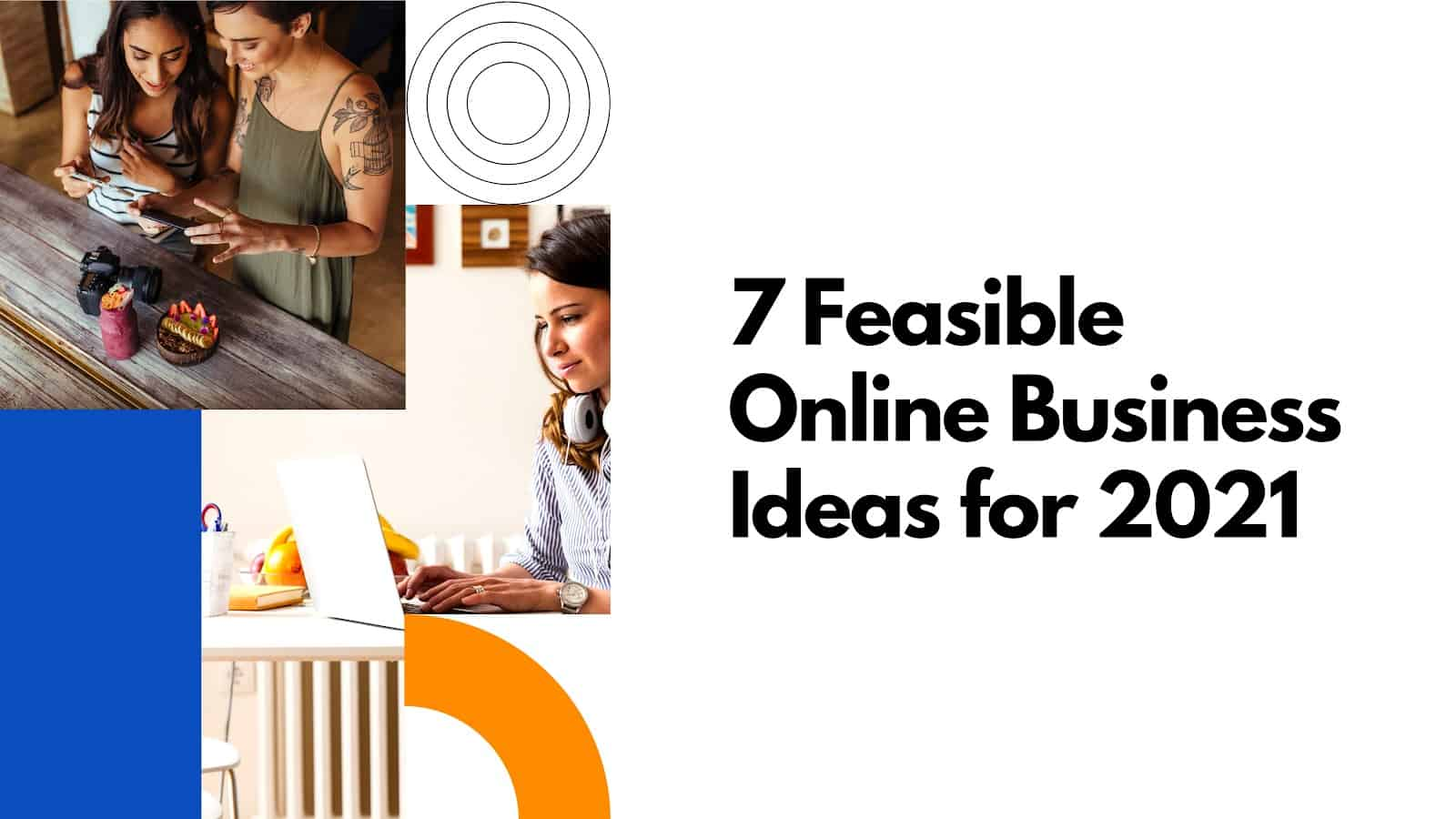 7 Feasible Online Business Ideas for 2021